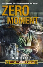 The Joshua Files : Zero Moment - M G Harris