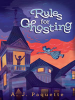 Rules for Ghosting - A.J. Paquette