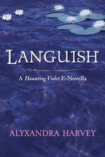 Languish : A Haunting Violet novella - Alyxandra Harvey