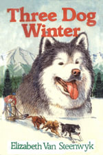 Three Dog Winter - Elizabeth Van Steenwyk