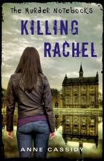The Murder Notebooks : Killing Rachel - Anne Cassidy