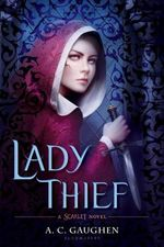 Lady Thief : A Scarlet Novel - A. C. Gaughen
