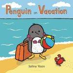 Penguin on Vacation : Penguin - Salina Yoon