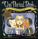 The Period Book : Everything You Don't Want to Ask (But Need to Know) - Karen Gravelle