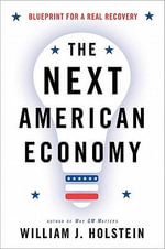 Next American Economy : Blueprint for a Real Recovery - William J Holstein