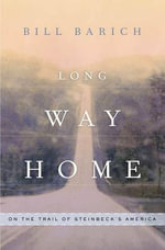Long Way Home : On the Trail of Steinbeck's America - Bill Barich