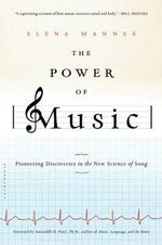 The Power of Music : Pioneering Discoveries in the New Science of Song - Elena Mannes