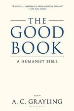 The Good Book : A Humanist Bible - A C Grayling