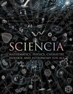 Sciencia : Mathematics, Physics, Chemistry, Biology, and Astronomy for All - Burkard Polster