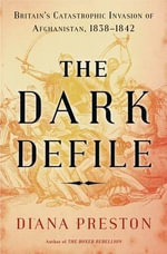 The Dark Defile : Britain's Catastrophic Invasion of Afghanistan, 1838-1842 - Diana Preston