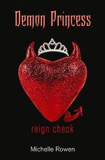 Demon Princess : Reign Check - Michelle Rowen