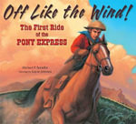 Off Like the Wind! : The First Ride of the Pony Express - Michael P. Spradlin
