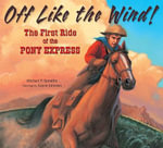 Off Like the Wind! : The First Ride of the Pony Express - Michael P Spradlin