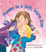Mommy Is a Soft, Warm Kiss - Rhonda Gowler Greene