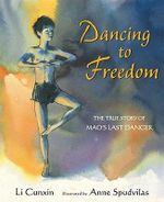 Dancing to Freedom : The True Story of Mao's Last Dancer - Li Cunxin
