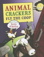 Animal Crackers Fly the Coop - Kevin O'Malley