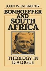 Bonhoeffer and South Africa : Theology in Dialogue - John W. De Gruchy