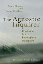 The Agnostic Inquirer : Revelation from a Philosophical Standpoint - Sandra Menssen