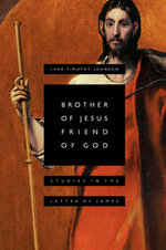 Brother of Jesus, Friend of God : Studies in the Letter of James :  Studies in the Letter of James - Johnson
