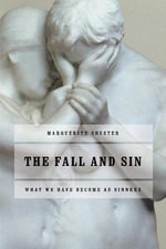 The Fall and Sin : What We Have Become as Sinners :  What We Have Become as Sinners - Marguerite Shuster