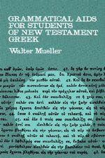 Grammatical Aids for Students of New Testament Greek - Walter Mueller