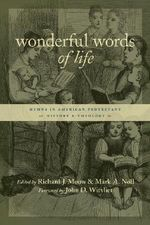 Wonderful Words of Life : Hymns in American Protestant History and Theology :  Hymns in American Protestant History and Theology
