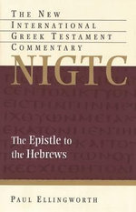 The Epistle to the Hebrews : A Commentary on the Greek Text : A Commentary on the Greek Text - Paul Ellingworth