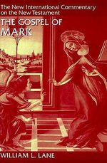 Mark : New International Commentary on the New Testament - William L. Lane
