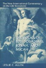 The Books of Joel, Obadiah, Jonah, and Micah : New International Commentary on the Old Testament - L.C. Allen