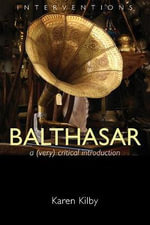 Balthasar : A Very Critical Introduction - Karen Kilby