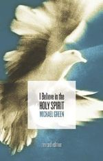 I Believe in the Holy Spirit - Michael Green