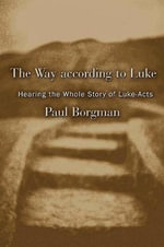 The Way According to Luke : Hearing the Whole Story of Luke - Acts - Paul Borgman