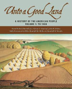 Unto a Good Land : A History of the American People Volume 1: To 1900 - Breeden David Edwin Harrell, Jr.