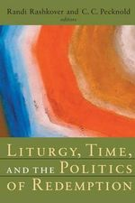 Liturgy, Time, and the Politics of Redemption : A Prayer Book for Families