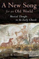 A New Song for an Old World : Musical Thought in the Early Church :  Musical Thought in the Early Church - Calvin R. Stapert