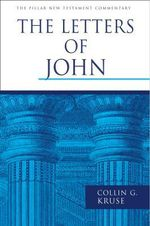 The Letters of John : An Introduction and Commentary - Colin G. Kruse