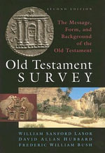 Old Testament Survey :  The Message, Form, and Background of the Old Testament - William Sanford LaSor