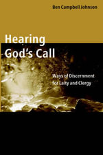 Hearing God's Call : Ways of Discernment for Laity and Clergy :  Ways of Discernment for Laity and Clergy - Ben C. Johnson