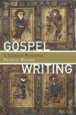 Gospel Writing : A Canonical Perspective - Francis Watson
