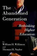 The Abandoned Generation : Rethinking Higher Education - William H. Willimon