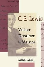 C.S.Lewis : Writer, Dreamer and Mentor - Lionel Adey