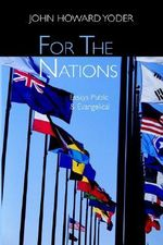 For the Nations : Essays Public and Evangelical - John Howard Yoder