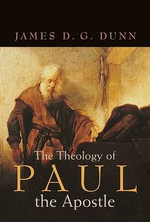 The Theology of Paul the Apostle - James D G Dunn