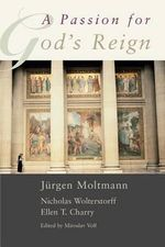 A Passion for God's Reign : Theology, Christian Learning, and the Christian Self - Jurgen Moltman