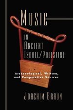 Music in Ancient Israel/Palestine : Archaeological, Written and Comparative Sources - Joachim Braun