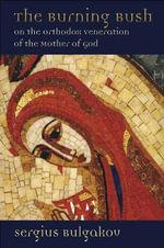 The Burning Bush : On the Orthodox Veneration of the Mother of God - Sergius Bulgakov