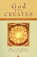 God Who Creates : Essays in Honour of W.Sibley Towne