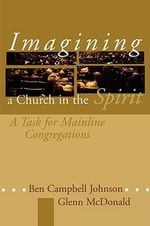 Imaging a Church in the Spirit : Task for Mainline Congregations - Ben Campbell Johnson