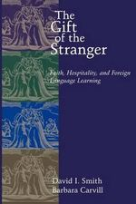 The Gift of the Stranger : Faith, Hospitality and Foreign Language Learning - David I. Smith