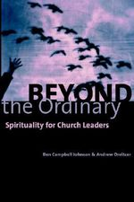 Beyond the Ordinary : Spirituality for Church Leaders :  Spirituality for Church Leaders - Ben Campbell Johnson